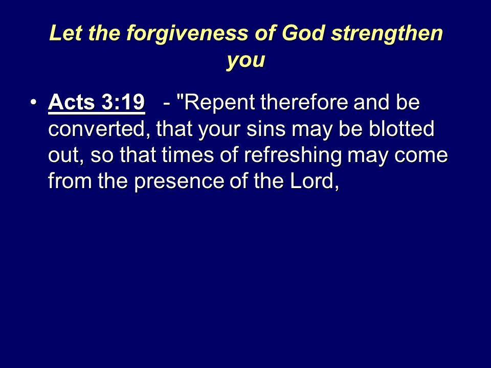 Let the forgiveness of God strengthen you