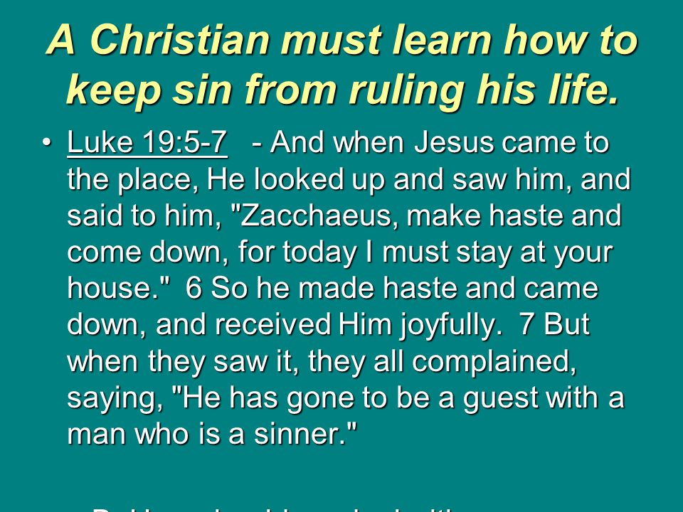 A Christian must learn how to keep sin from ruling his life.