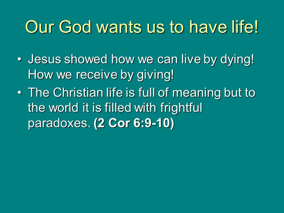 Our God wants us to have life!