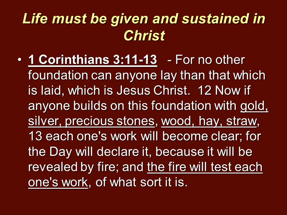 Life must be given and sustained in Christ
