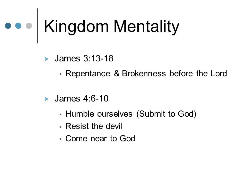 Kingdom Mentality James 3:13-18 James 4:6-10