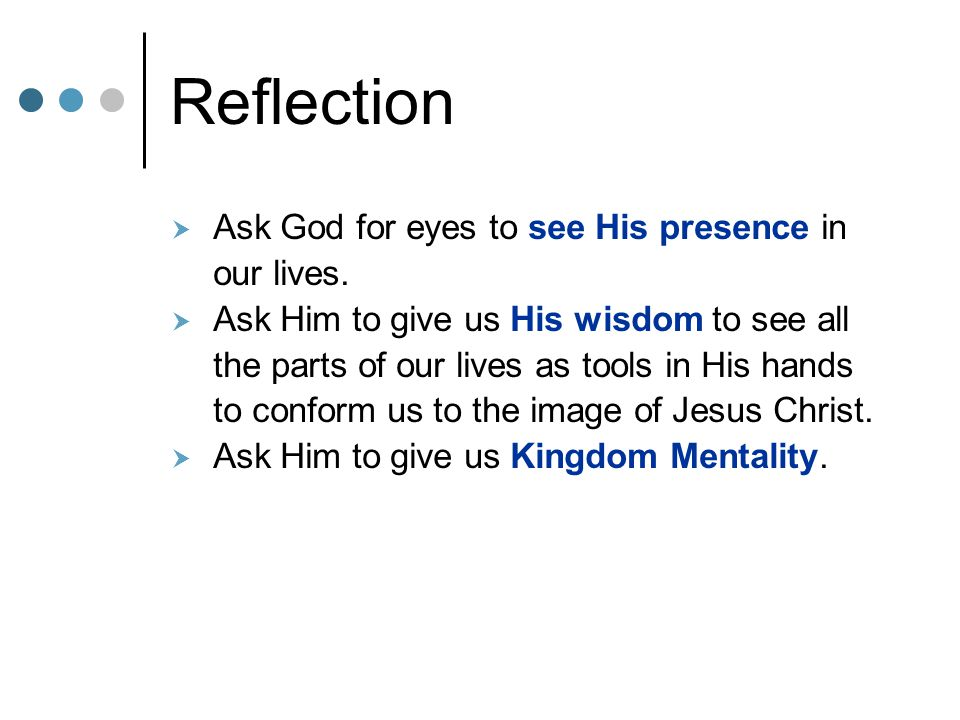 Reflection Ask God for eyes to see His presence in our lives.