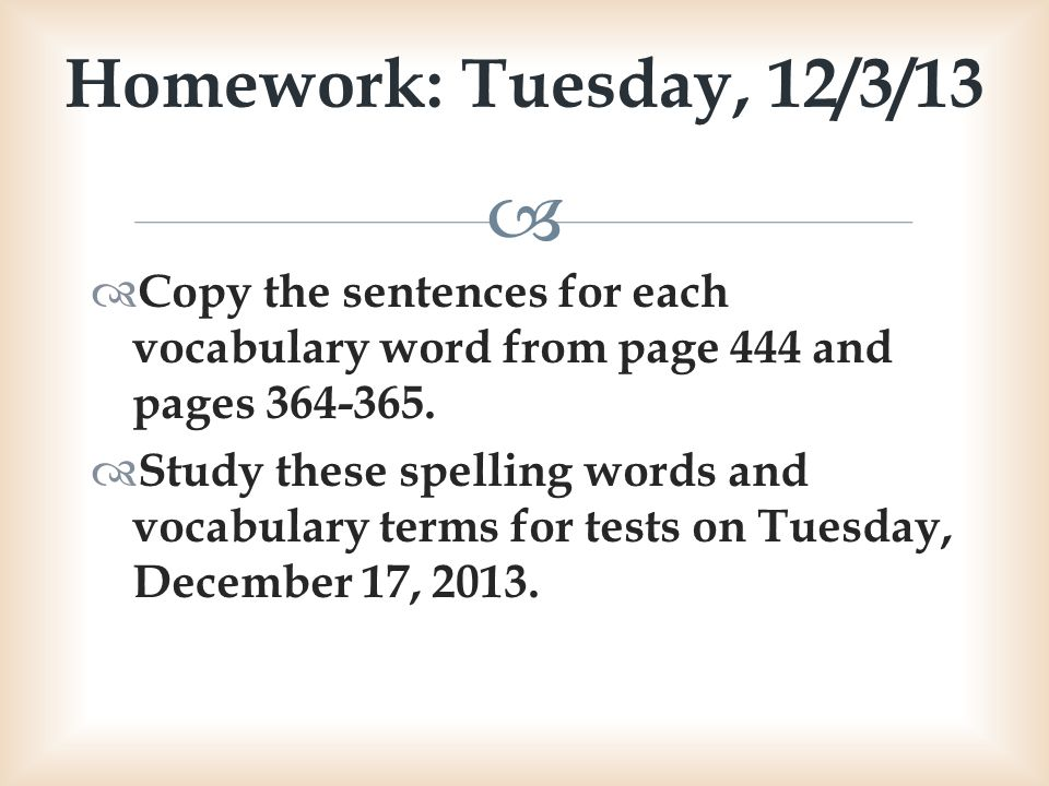 Homework: Tuesday, 12/3/13 Copy the sentences for each vocabulary word from page 444 and pages 364-365.