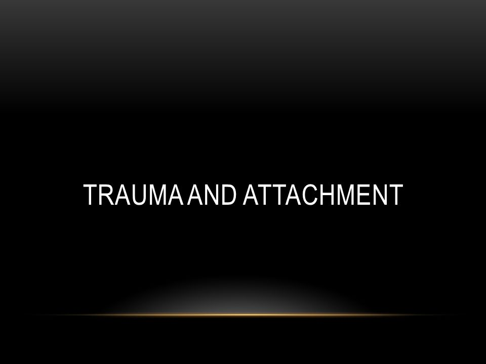 Trauma and Attachment