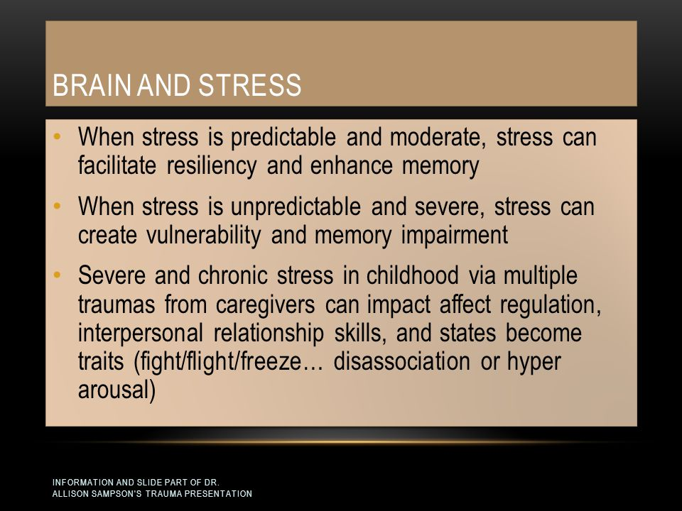 Brain and Stress When stress is predictable and moderate, stress can facilitate resiliency and enhance memory.