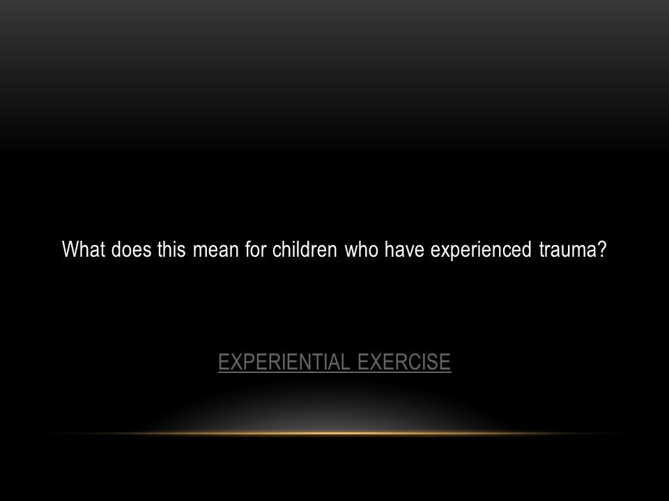 What does this mean for children who have experienced trauma