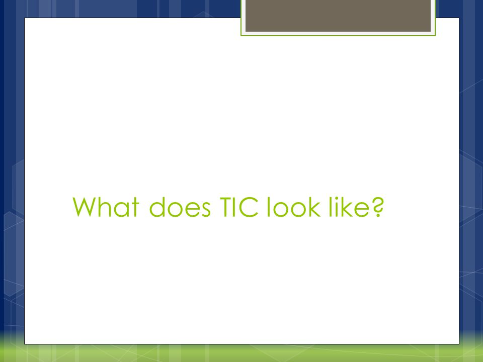 What does TIC look like