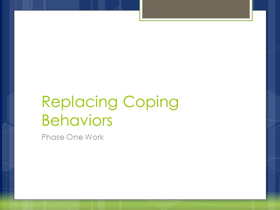 Replacing Coping Behaviors