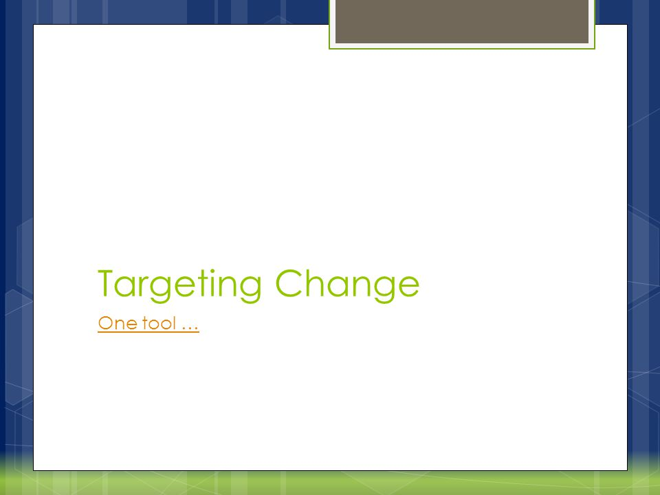 Targeting Change One tool …