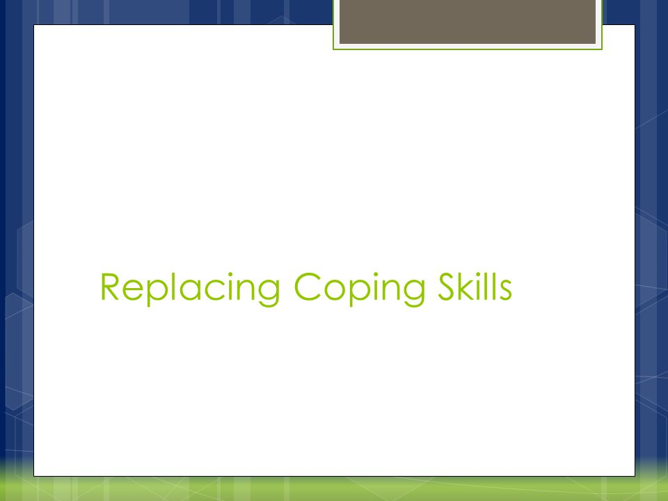Replacing Coping Skills
