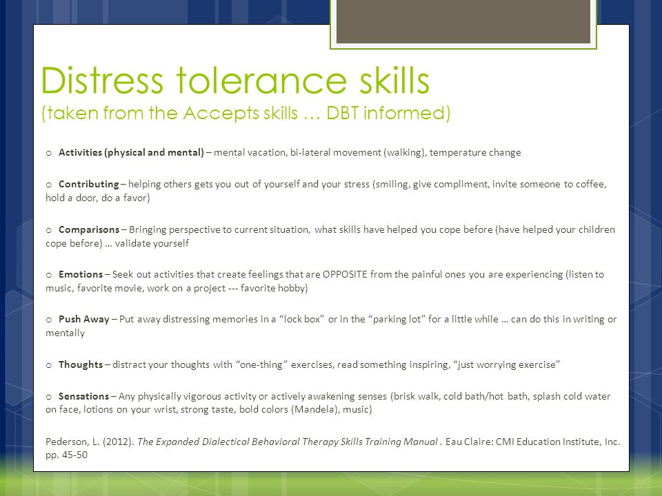 Distress tolerance skills (taken from the Accepts skills … DBT informed)