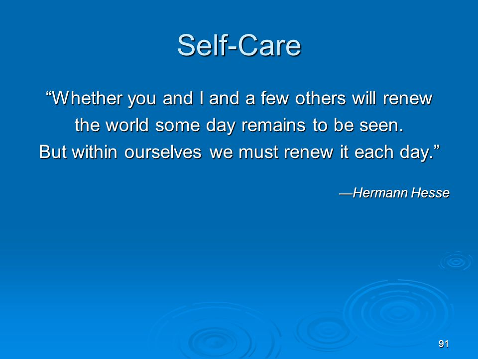 Self-Care Whether you and I and a few others will renew