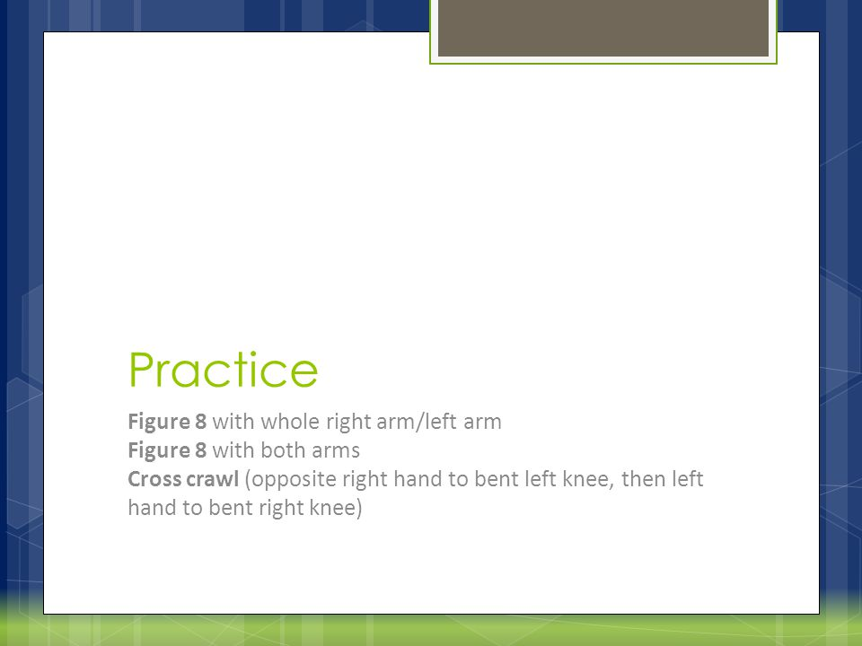 Practice Figure 8 with whole right arm/left arm