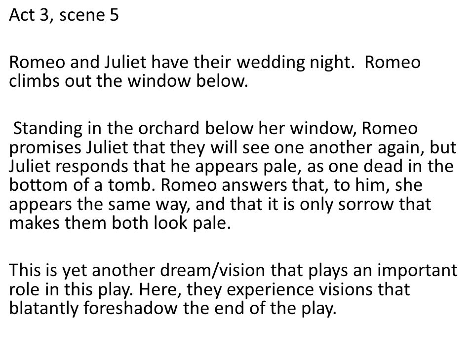 Act 3, scene 5 Romeo and Juliet have their wedding night. Romeo climbs out the window below.