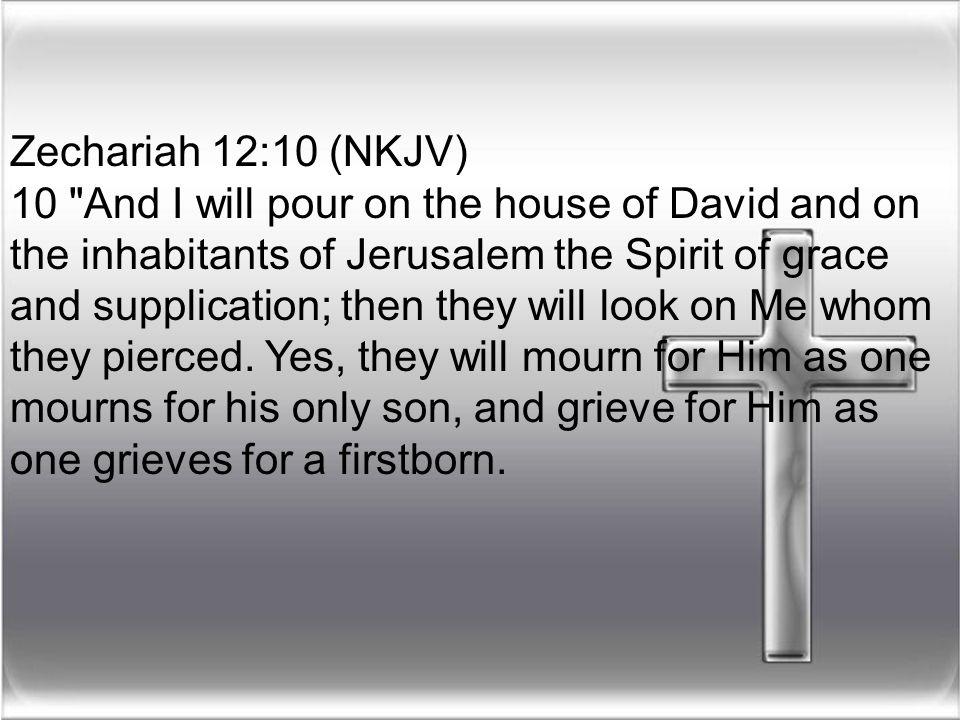 Zechariah 12:10 (NKJV)