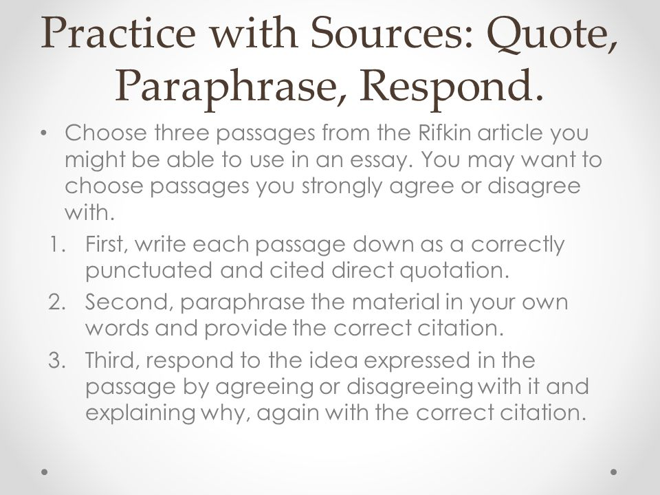 Practice with Sources: Quote, Paraphrase, Respond.