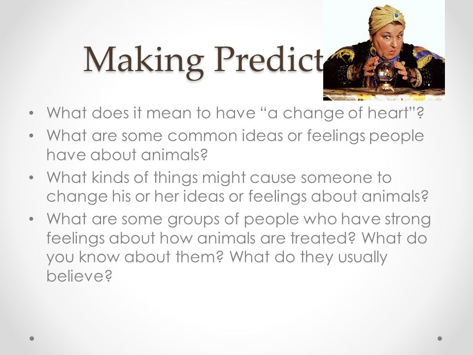 Making Predictions What does it mean to have a change of heart