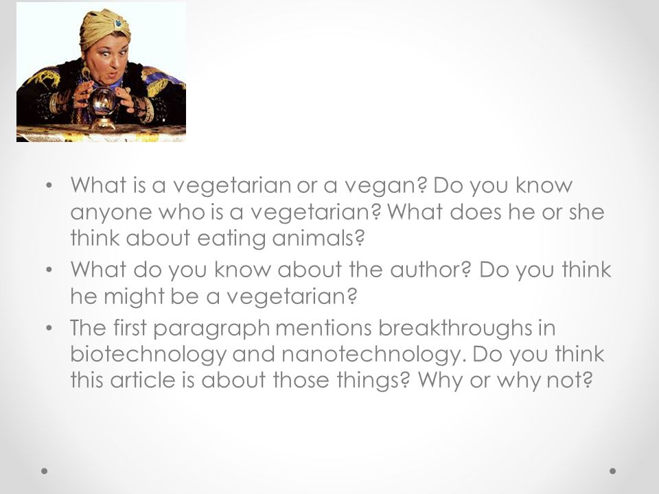 What is a vegetarian or a vegan Do you know anyone who is a vegetarian What does he or she think about eating animals