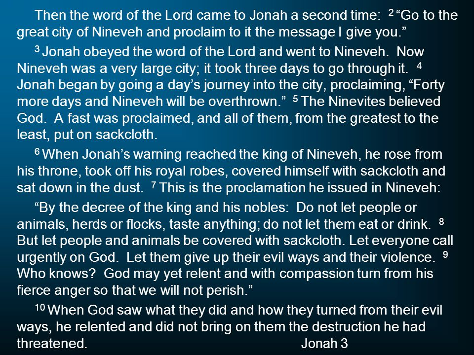 Then the word of the Lord came to Jonah a second time: 2 Go to the great city of Nineveh and proclaim to it the message I give you.