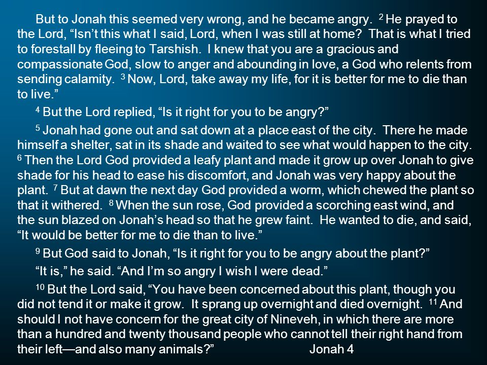 But to Jonah this seemed very wrong, and he became angry