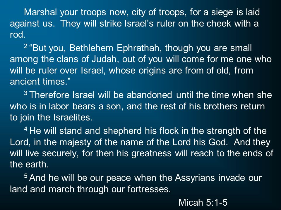 Marshal your troops now, city of troops, for a siege is laid against us. They will strike Israel's ruler on the cheek with a rod.