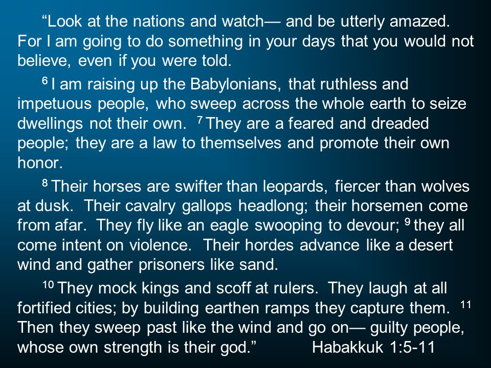 Look at the nations and watch— and be utterly amazed