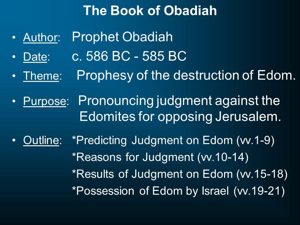 The Book of Obadiah Author: Prophet Obadiah Date: c. 586 BC - 585 BC