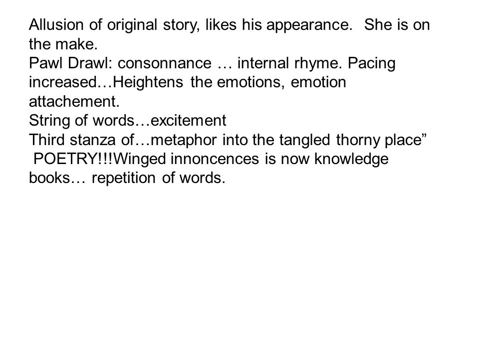 Allusion of original story, likes his appearance. She is on the make.