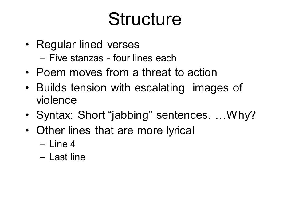 Structure Regular lined verses Poem moves from a threat to action