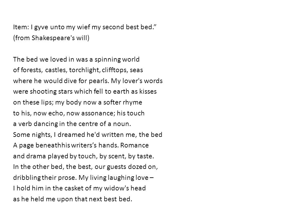 Item: I gyve unto my wief my second best bed. (from Shakespeare s will) The bed we loved in was a spinning world.