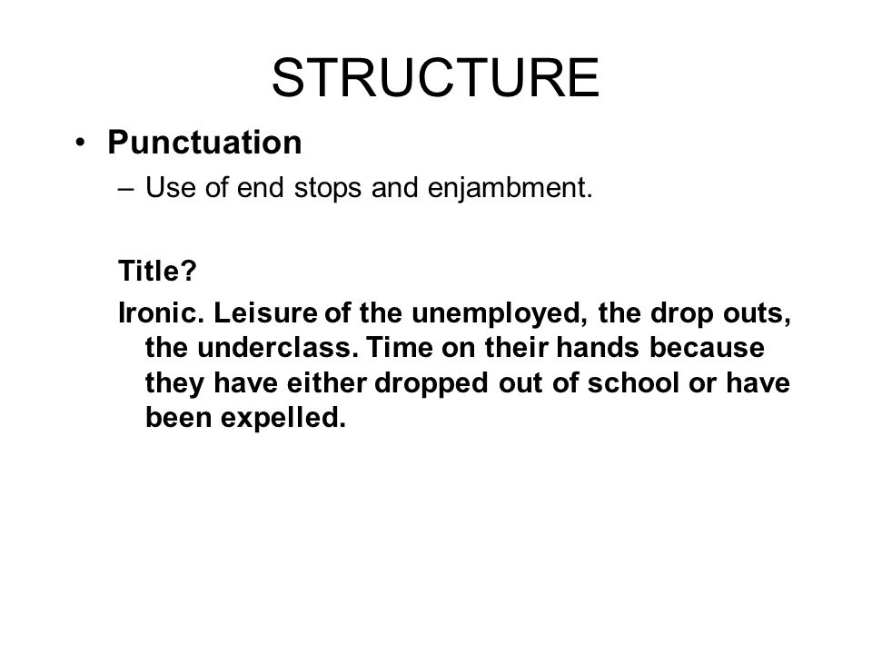 STRUCTURE Punctuation Use of end stops and enjambment. Title