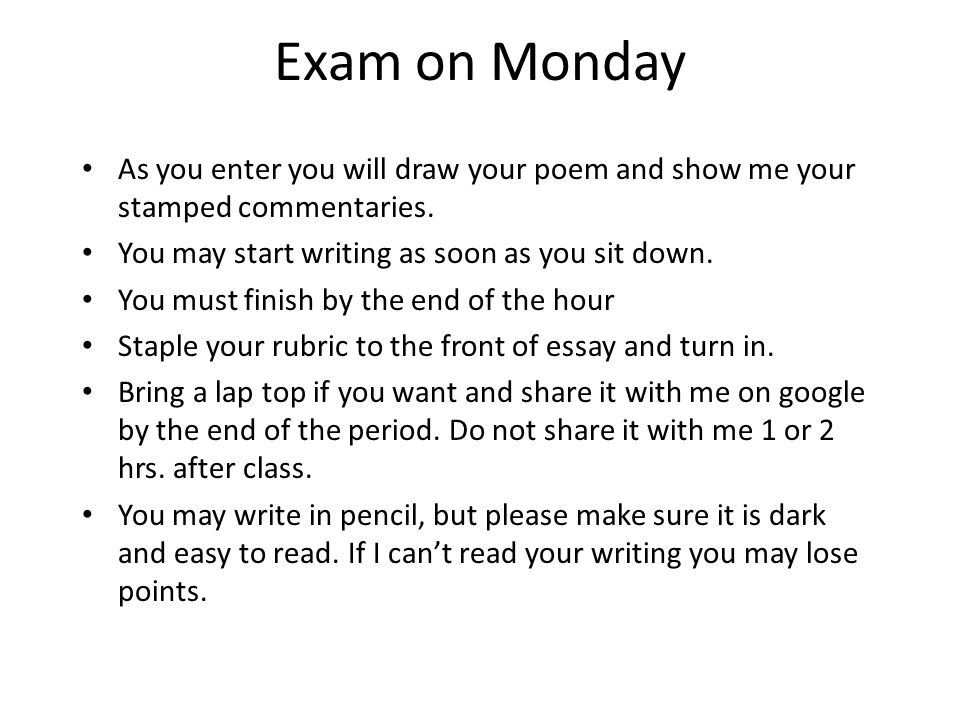 Exam on Monday As you enter you will draw your poem and show me your stamped commentaries. You may start writing as soon as you sit down.