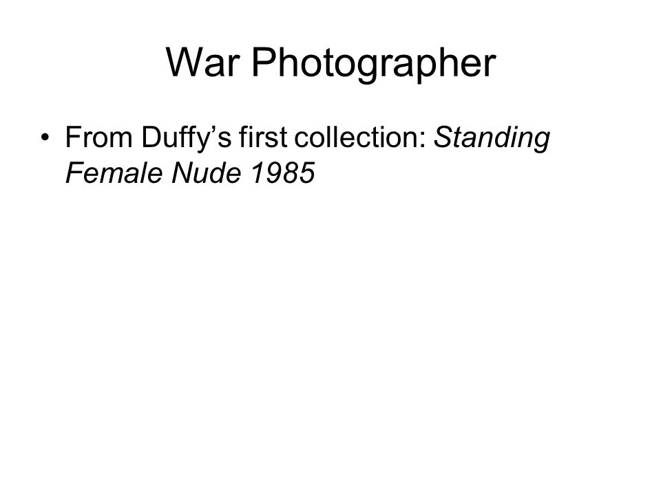 War Photographer From Duffy's first collection: Standing Female Nude 1985