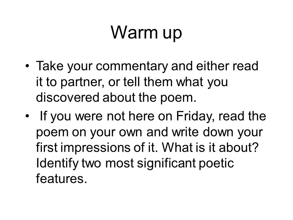 Warm up Take your commentary and either read it to partner, or tell them what you discovered about the poem.