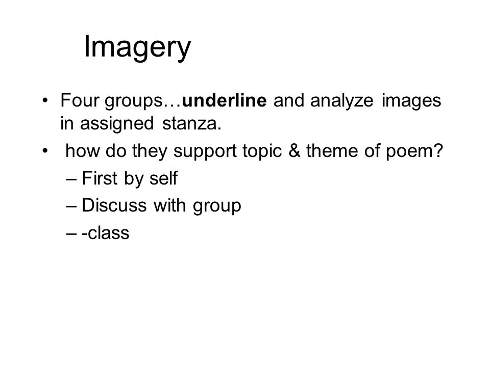 Imagery Four groups…underline and analyze images in assigned stanza.