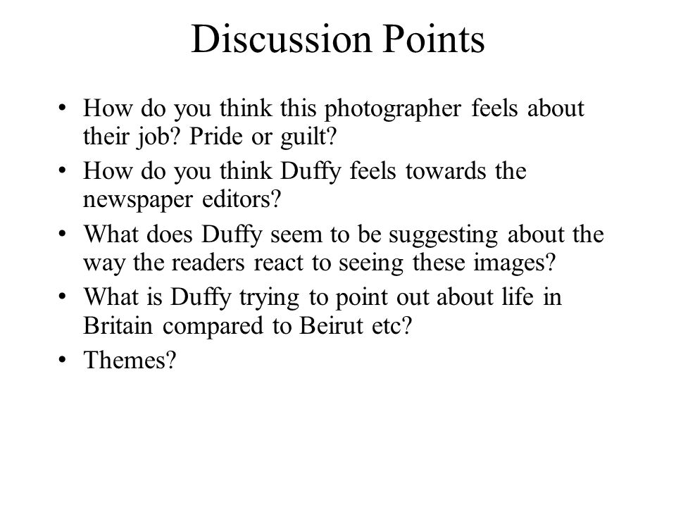 Discussion Points How do you think this photographer feels about their job Pride or guilt