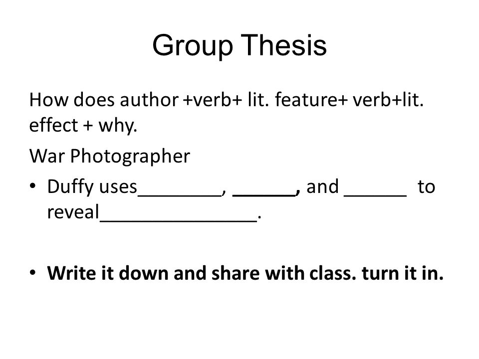 Group Thesis How does author +verb+ lit. feature+ verb+lit. effect + why. War Photographer.