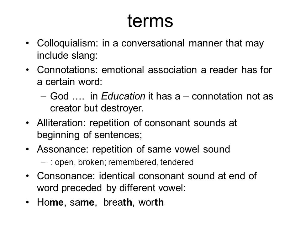 terms Colloquialism: in a conversational manner that may include slang: Connotations: emotional association a reader has for a certain word: