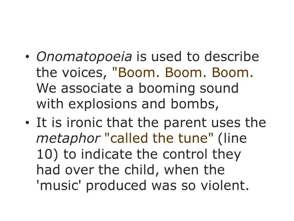 Onomatopoeia is used to describe the voices, Boom. Boom. Boom