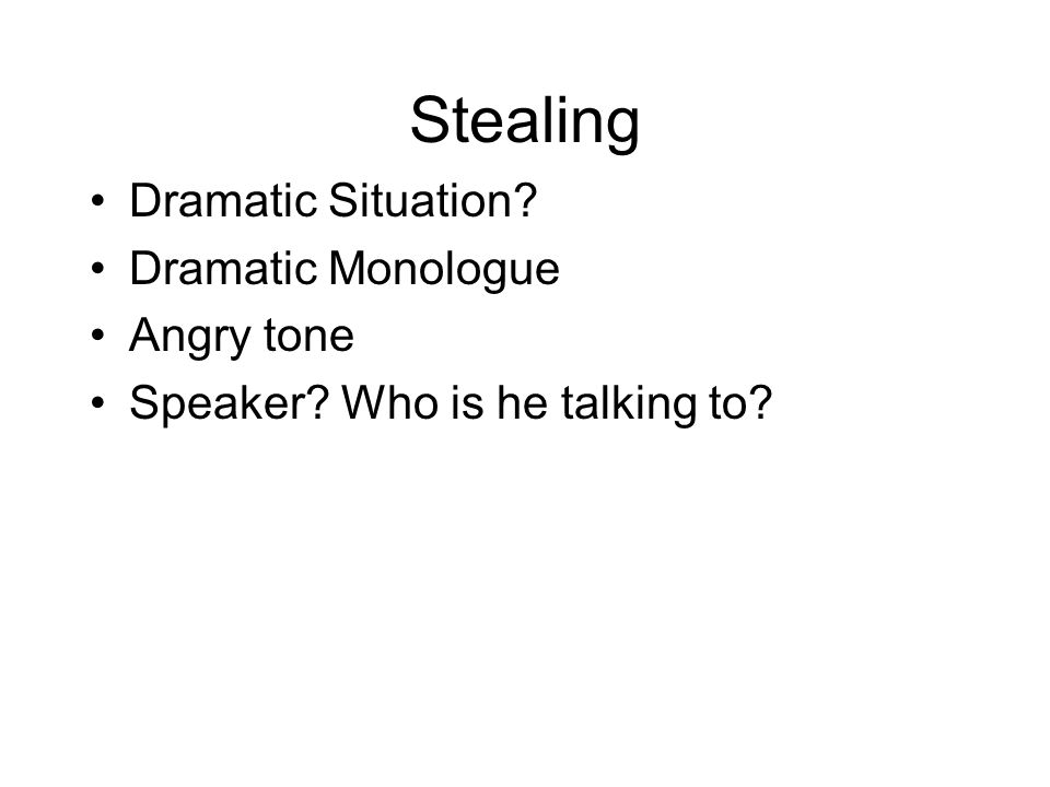 Stealing Dramatic Situation Dramatic Monologue Angry tone