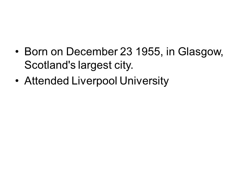 Born on December 23 1955, in Glasgow, Scotland s largest city.
