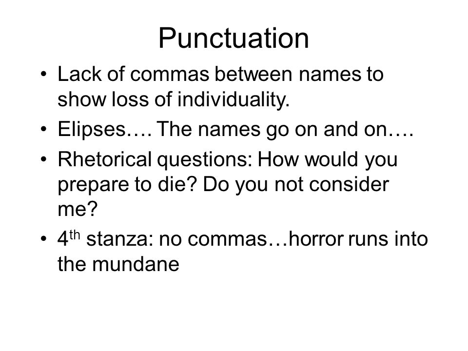 Punctuation Lack of commas between names to show loss of individuality. Elipses…. The names go on and on….