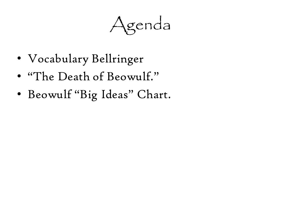 Agenda Vocabulary Bellringer The Death of Beowulf.