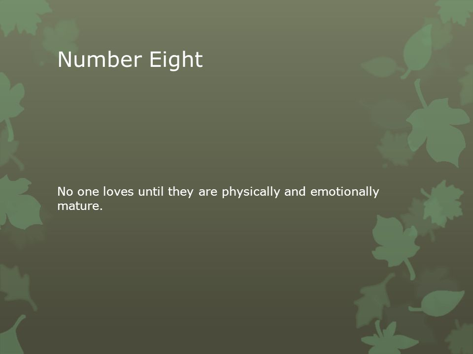 Number Eight No one loves until they are physically and emotionally mature.