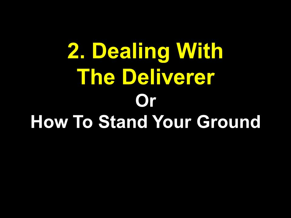 2. Dealing With The Deliverer Or How To Stand Your Ground