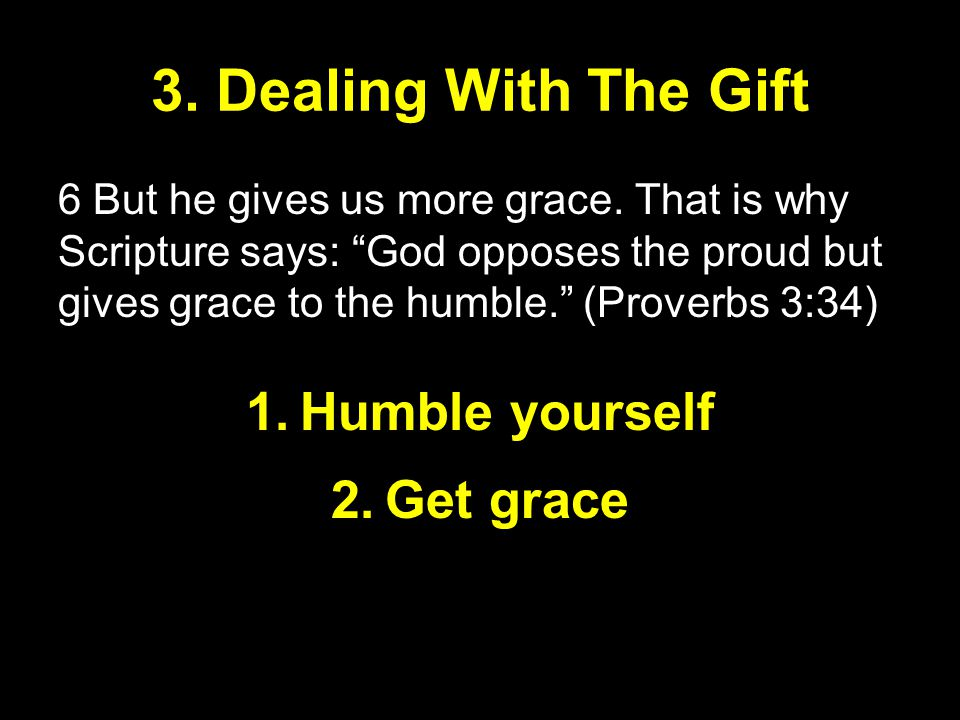 3. Dealing With The Gift Humble yourself Get grace
