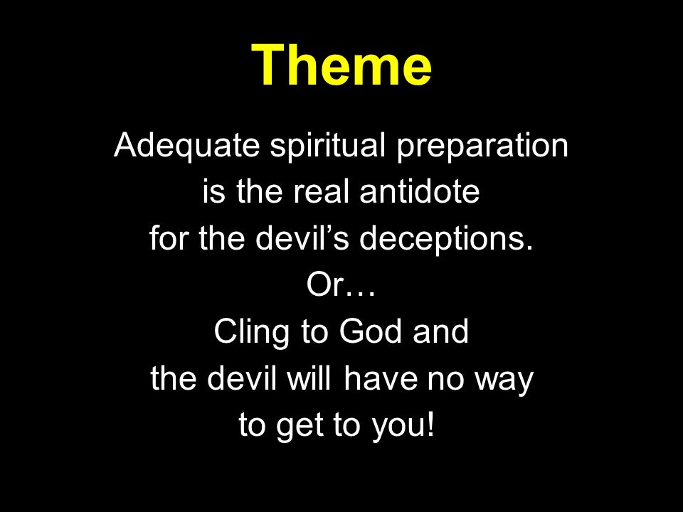 Theme Adequate spiritual preparation is the real antidote for the devil's deceptions.