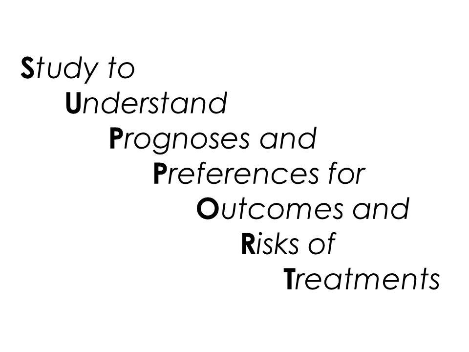 Study to Understand Prognoses and Preferences for Outcomes and