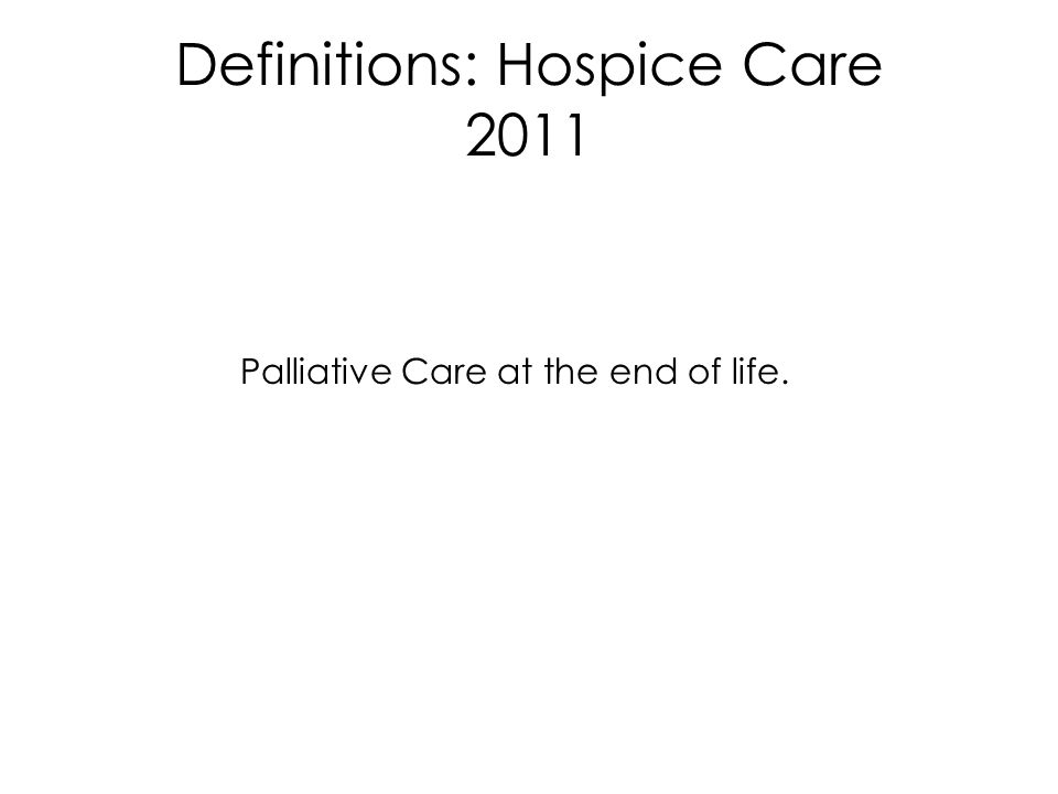Definitions: Hospice Care 2011