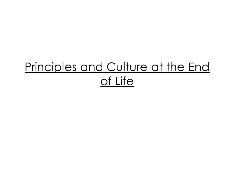 Principles and Culture at the End of Life